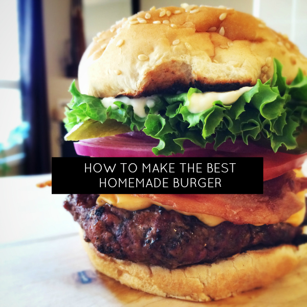 How to Make the Best Homemade Burgers | momstown National