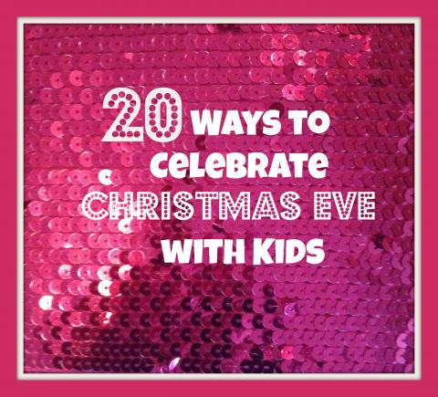 20 Ways to Celebrate Christmas Eve with Kids